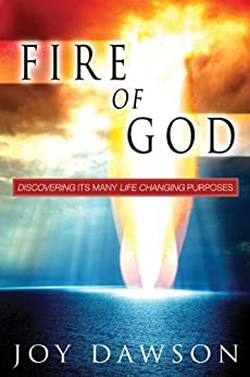 The Fire of God: Discovering Its Many Life Changing Purposes by [Dawson, Joy]