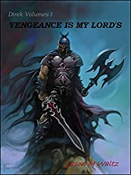 Vengeance is My Lord's: Tales of Direk, Lord of Vengeance (Direk Volumes Book 1) (English Edition)