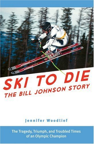 Ski to Die: The Bill Johnson Story by Jennifer Woodlief (2005-10-01)