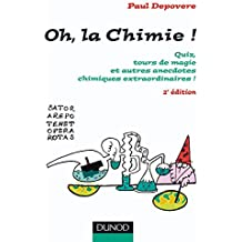 Oh, La chimie ! - 2ème édition: Quiz, tours de magie et autres anecdotes chimiques extraordinaires