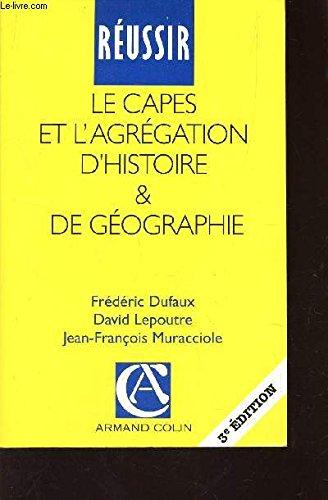 Réussir le CAPES et l'agrégation d'histoire et de géographie : Guide pratique et méthodologique