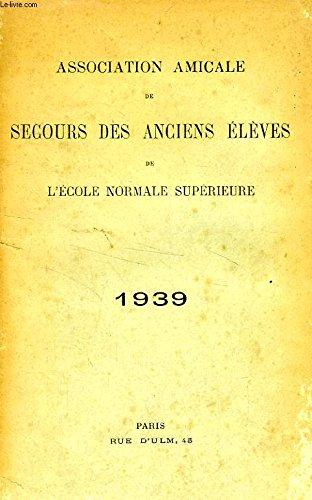 ASSOCIATION AMICALE DE SECOURS DES ANCIENS ELEVES DE L'ECOLE NORMALE SUPERIEURE, 1939