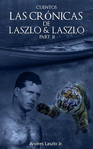 LAS CHRONICAS LASZLO & LASZLO: PARTE 2 por Andres Laszlo Jr.