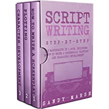 Script Writing: Step-by-Step | 3 Manuscripts in 1 Book | Essential Movie Script Writing, TV Script Writing and Screenwriting Tricks Any Writer Can Learn (Writing Best Seller 16) (English Edition)