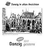 Danzig gestern 2017: Danzig in alten Ansichten, mit 4 Ansichtskarten als Gruß- oder Sammelkarten