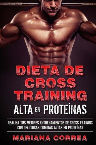 DIETA De CROSS TRAINING ALTA EN PROTEINAS: REALIZA TUS MEJORES