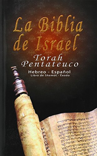 La Biblia de Israel: Torah Pentateuco: Hebreo - Español : Libro de Shemot - Éxodo