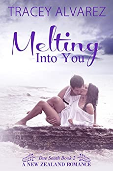 Melting Into You: A New Zealand Single Dad Romance (Due South Series Book 2) by [Alvarez, Tracey]