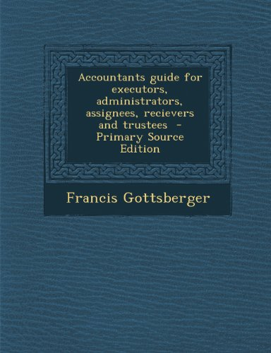 Accountants Guide for Executors, Administrators, Assignees, Recievers and Trustees