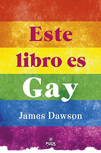 Este libro es gay (Puck juvenil) por JAMES DAWSON