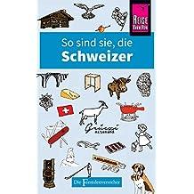 So sind sie, die Schweizer: Die Fremdenversteher von Reise Know-How