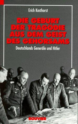 �die aus dem Geist des Gehorsams: Deutschlands Generäle und Hitler ()