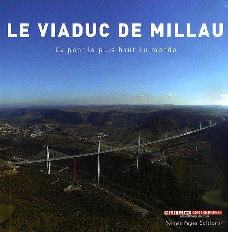 Le viaduc de Millau : Le pont le plus haut du monde par Arnaud Boucomont