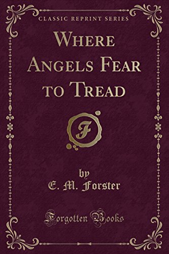 Where Angels Fear to Tread (Classic Reprint) by E. M. Forster