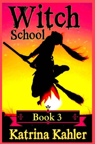 Books for Girls - Witch School - Book 3: for Girls Aged 9-12: My First True Love