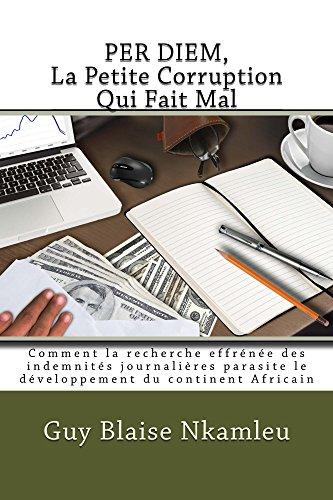 Télécharger en ligne PER DIEM,  La Petite Corruption Qui Fait Mal: Comment la recherche effrénée des indemnités journalières parasite le développement du continent Africain pdf