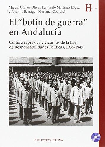 El botín de guerra en Andalucía: Cultura represiva y víctimas de la Ley de Responsabilidades Políticas, 1936-1945 (HISTORIA)