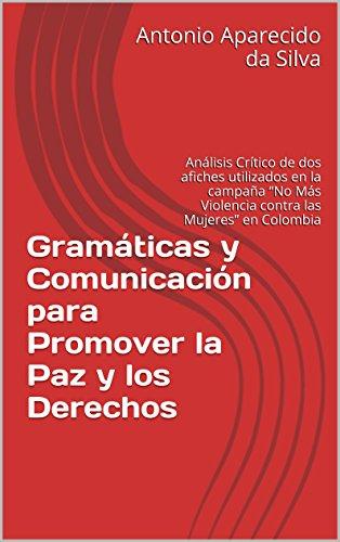 """Gramáticas y comunicación para promover la paz y los derechos: Análisis crítico de dos afiches utilizados en la campaña """"No más violencia contra las mujeres"""" en Colombia por Antonio Aparecido da Silva"""