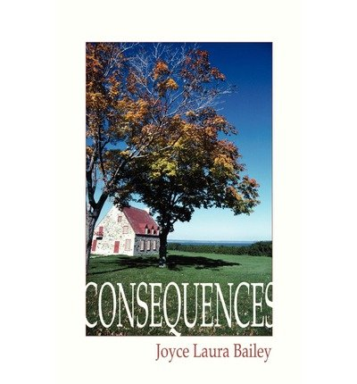 BY Bailey, Joyce Laura ( Author ) [ CONSEQUENCES ] Jun-2003 [ Paperback ]