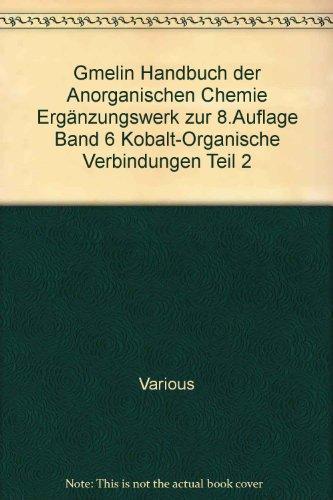 Kobalt Band (Gmelin Handbuch der Anorganischen Chemie Ergänzungswerk zur 8.Auflage Band 6 Kobalt-Organische Verbindungen Teil 2)