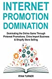 Internet Promotion Domination: Dominating the Online Game Through Pinterest Promotions,  China Import Business & Shopify Store Selling
