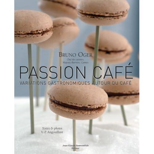 PASSION CAFÉ. Variations gastronomiques autour du café