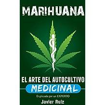 Marihuana – El arte del Autocultivo Medicinal: Plantacion de marihuana y Cultivo Indoor (Spanish Edition)