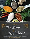 The Land of Five Waters: Traditional Recipes from My Mother-in-law's Punjabi Kitchen