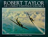 The Air Combat Paintings of Robert Taylor: v.2