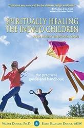 Spiritually Healing the Indigo Children (and Adult Indigos, Too!): The Practical Guide and Handbook