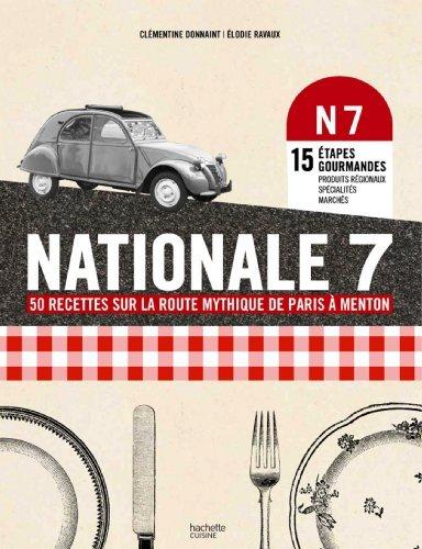Nationale 7: 50 recettes mythiques de Paris  Menton de Clmentine Donnaint (5 juin 2013) Broch