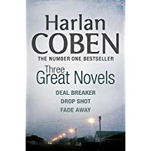 Harlan Coben: Three Great Novels: Deal Breaker, Drop Shot, Fade-Away