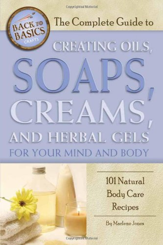 complete-guide-to-creating-oils-soaps-creams-herbal-gels-for-your-mind-body-back-to-basics