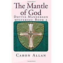 The Mantle of God: a Dottie Manderson mystery: Volume 2 (Dottie Manderson mysteries)