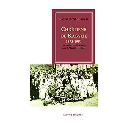 Chrétiens de Kabylie, 1873-1954: Une action missionnaire dans l'Algérie coloniale (Bibliothèque d'Histoire du Maghreb)