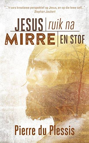 Jesus ruik na mirre en stof (Afrikaans Edition)