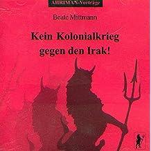 Kein Kolonialkrieg gegen den Irak!: Vortrags- und Diskussionsveranstaltung in Leipzig am 8.3.2003 (Ahriman CDs)