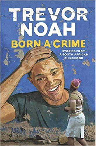 Born a Crime: Stories from a South African Childhood -