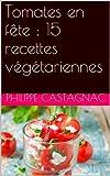Telecharger Livres Tomates en fete 15 recettes vegetariennes (PDF,EPUB,MOBI) gratuits en Francaise