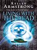 Living With The Dead: Number 9 in series (Women of the Otherworld)