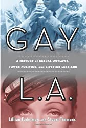 Gay L.A.: A History of Sexual Outlaws, Power Politics and Lipstick Lesbians