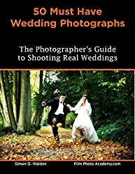 50 Must Have Wedding Photographs: A guide for photographers (English Edition)