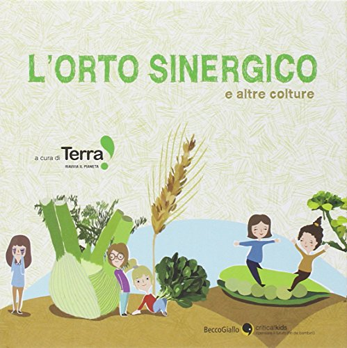 L'orto sinergico e altre colture. Ediz. illustrata (Critical Kids)