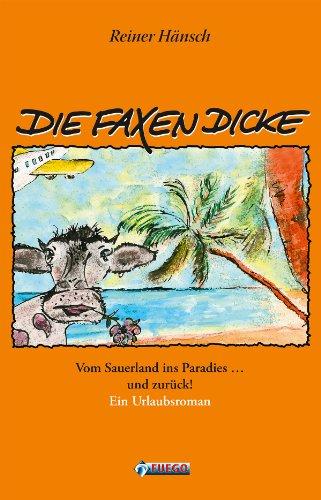 Die Faxen Dicke: Vom Sauerland ins Paradies ... und zurück! - Ein Urlaubsroman