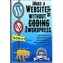 How to Make a Website or Blog: with WordPress, WITHOUT Coding, on your own domain, all in under 2 hours! (THE MAKE MONEY FROM HOME LIONS CLUB) by Mike Omar (2013-04-24)