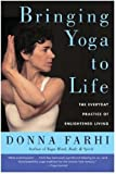 Bringing Yoga to Life: The Everyday Practice of Enlightened Living