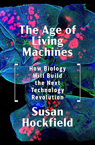 The Age of Living Machines: How Biology Will Build the Next Technology Revolution (English Edition) (Engineering Von Materialien)