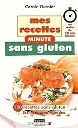 Mes recettes minute sans gluten : En moins de 10 min chrono, 150 recettes sans gluten faciles et gourmandes