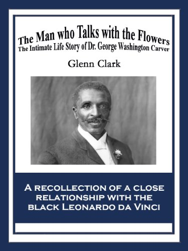 The Man Who Talks with Flowers: The Intimate Life Story of Dr. George Washington Carver (African American Heritage Book) por Glenn Clark