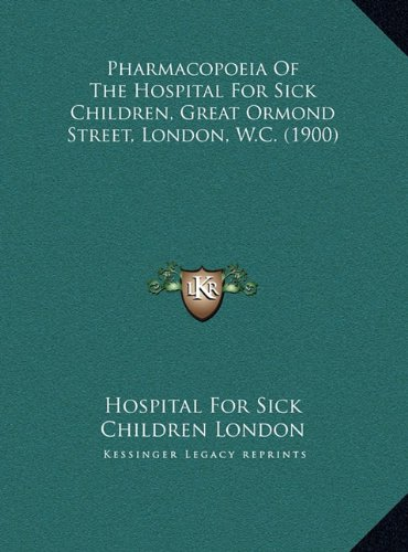 Pharmacopoeia of the Hospital for Sick Children, Great Ormond Street, London, W.C. (1900) - 1900-wc
